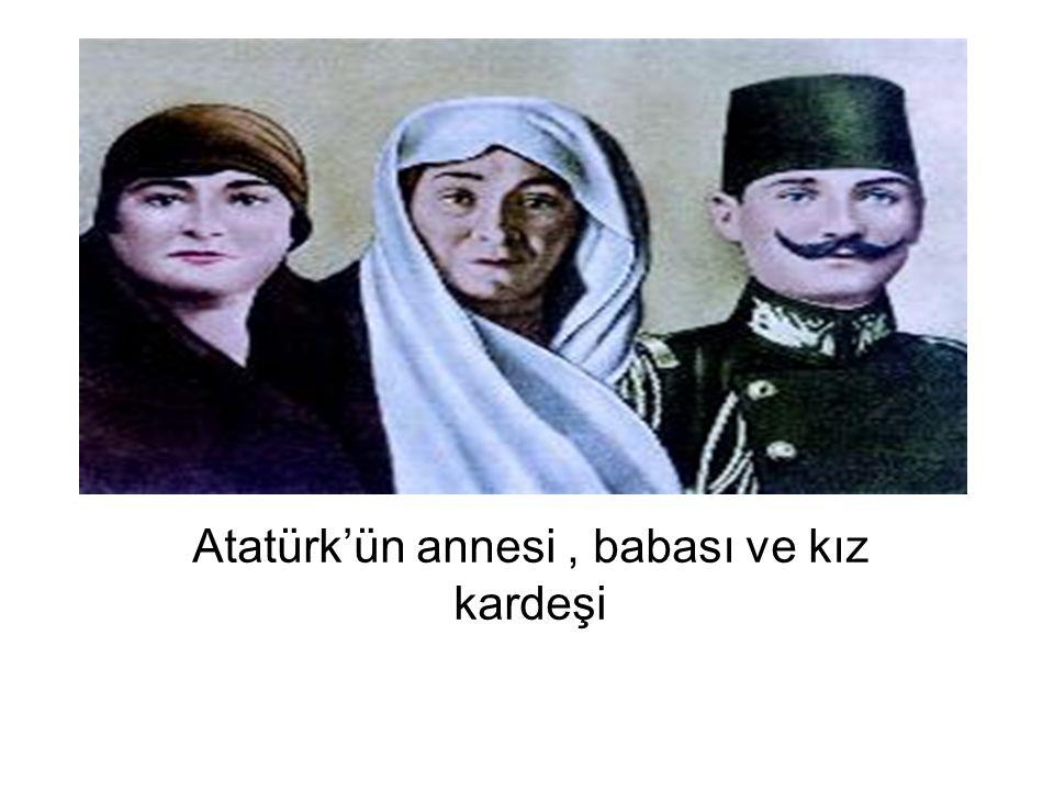 Atatürk'ün annesi , babası ve kız kardeşi