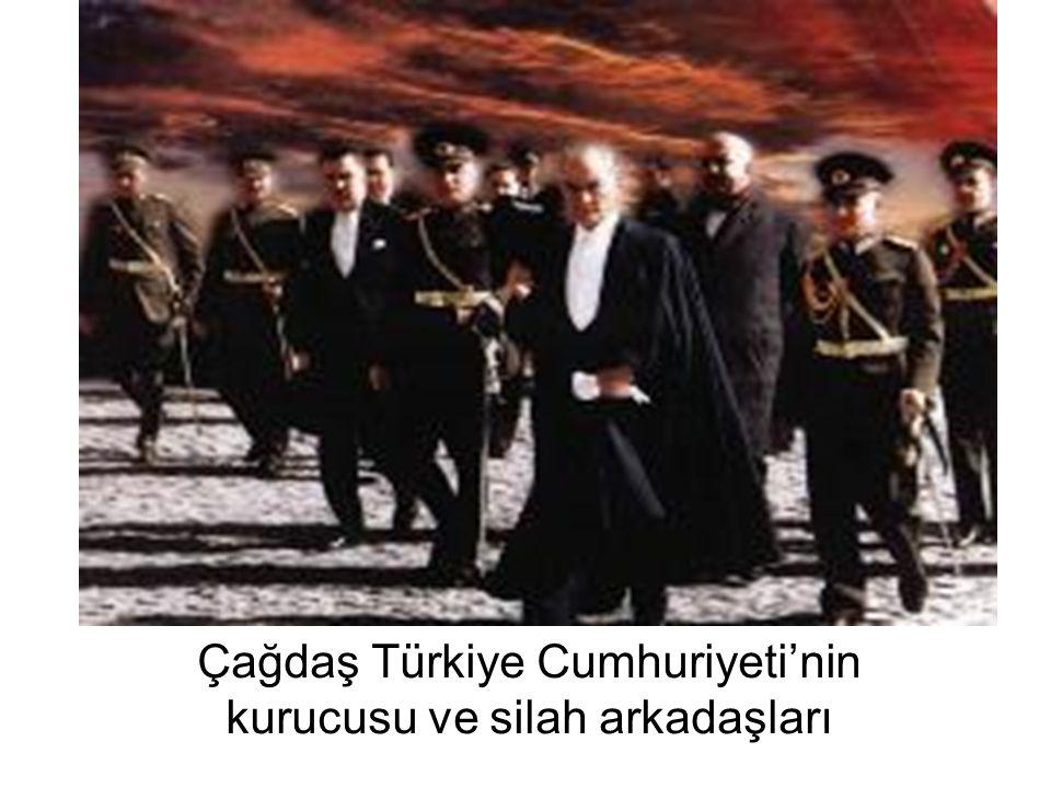 Çağdaş Türkiye Cumhuriyeti'nin kurucusu ve silah arkadaşları