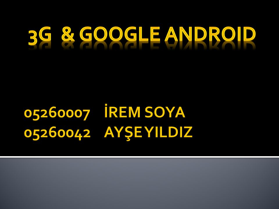 3G & GOOGLE android 05260007 İREM SOYA 05260042 AYŞE YILDIZ