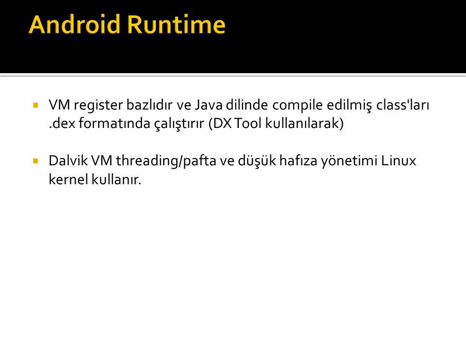 Android Runtime VM register bazlıdır ve Java dilinde compile edilmiş class ları .dex formatında çalıştırır (DX Tool kullanılarak)
