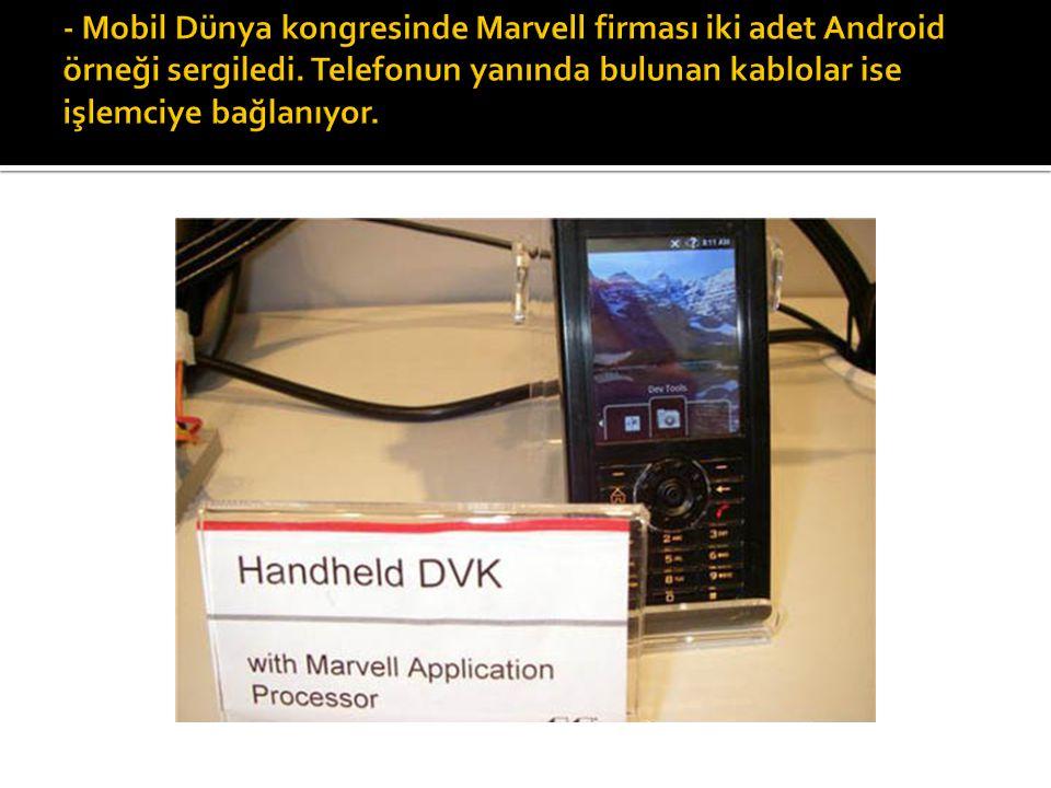 - Mobil Dünya kongresinde Marvell firması iki adet Android örneği sergiledi.