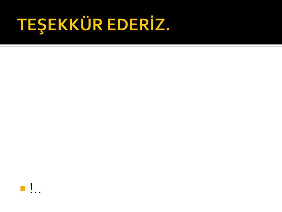 TEŞEKKÜR EDERİZ. !..