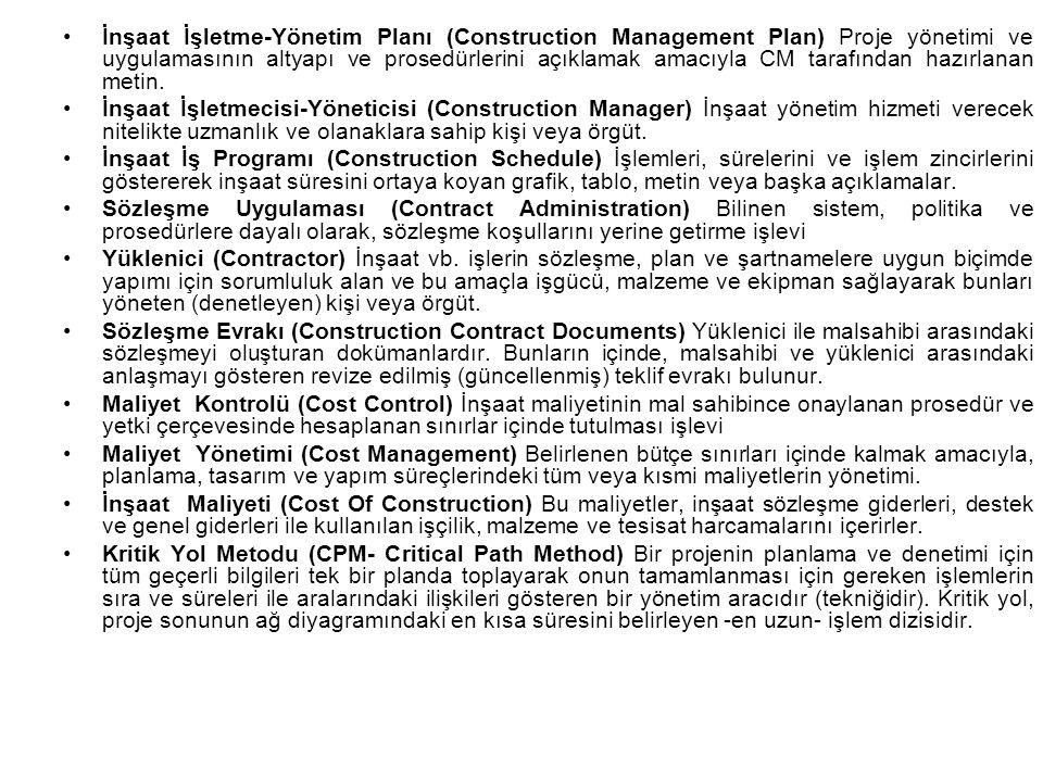 İnşaat İşletme-Yönetim Planı (Construction Management Plan) Proje yönetimi ve uygulamasının altyapı ve prosedürlerini açıklamak amacıyla CM tarafından hazırlanan metin.