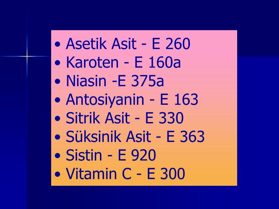 • Asetik Asit - E 260 • Karoten - E 160a • Niasin -E 375a • Antosiyanin - E 163 • Sitrik Asit - E 330 • Süksinik Asit - E 363 • Sistin - E 920 • Vitamin C - E 300