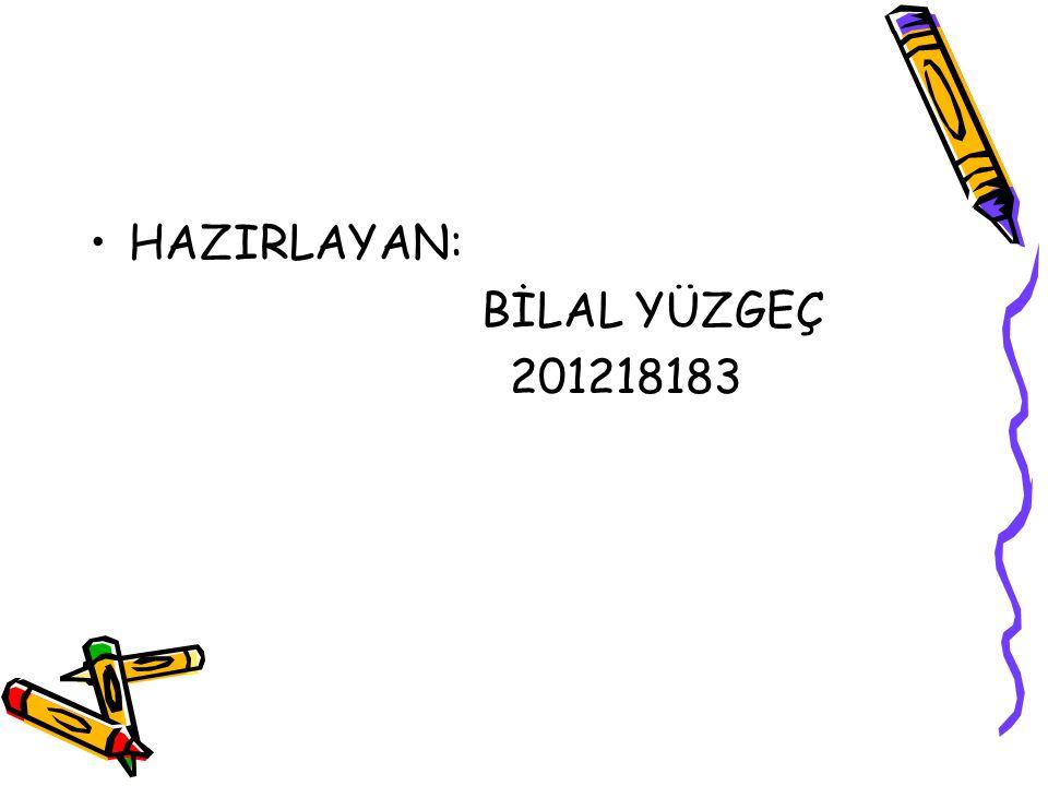 HAZIRLAYAN: BİLAL YÜZGEÇ 201218183