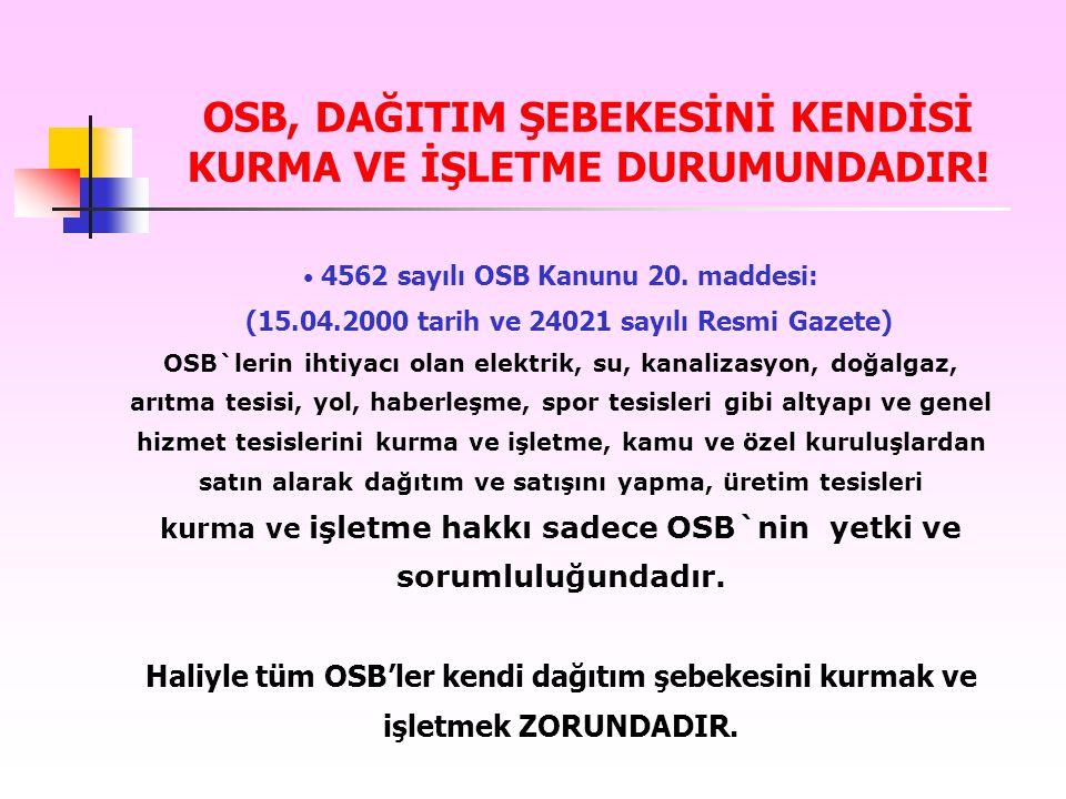 OSB, DAĞITIM ŞEBEKESİNİ KENDİSİ KURMA VE İŞLETME DURUMUNDADIR!