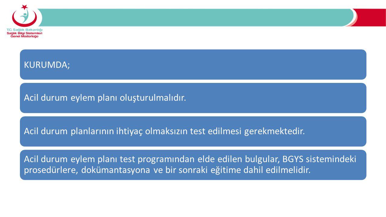 KURUMDA; Acil durum eylem planı oluşturulmalıdır. Acil durum planlarının ihtiyaç olmaksızın test edilmesi gerekmektedir.