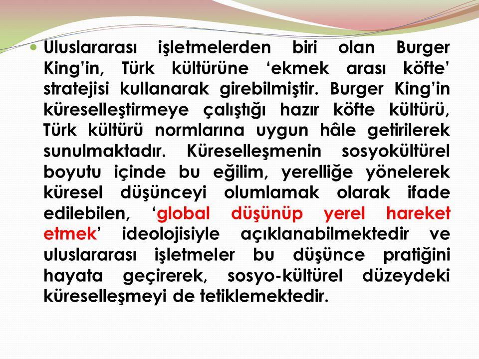 Uluslararası işletmelerden biri olan Burger King'in, Türk kültürüne 'ekmek arası köfte' stratejisi kullanarak girebilmiştir.