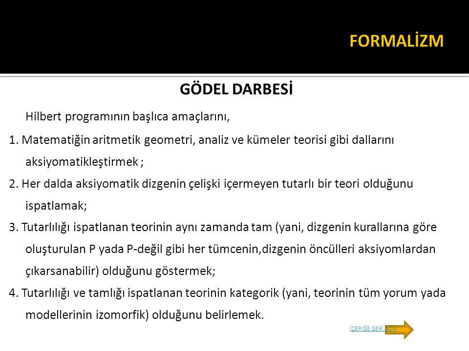 FORMALİZM GÖDEL DARBESİ Hilbert programının başlıca amaçlarını,