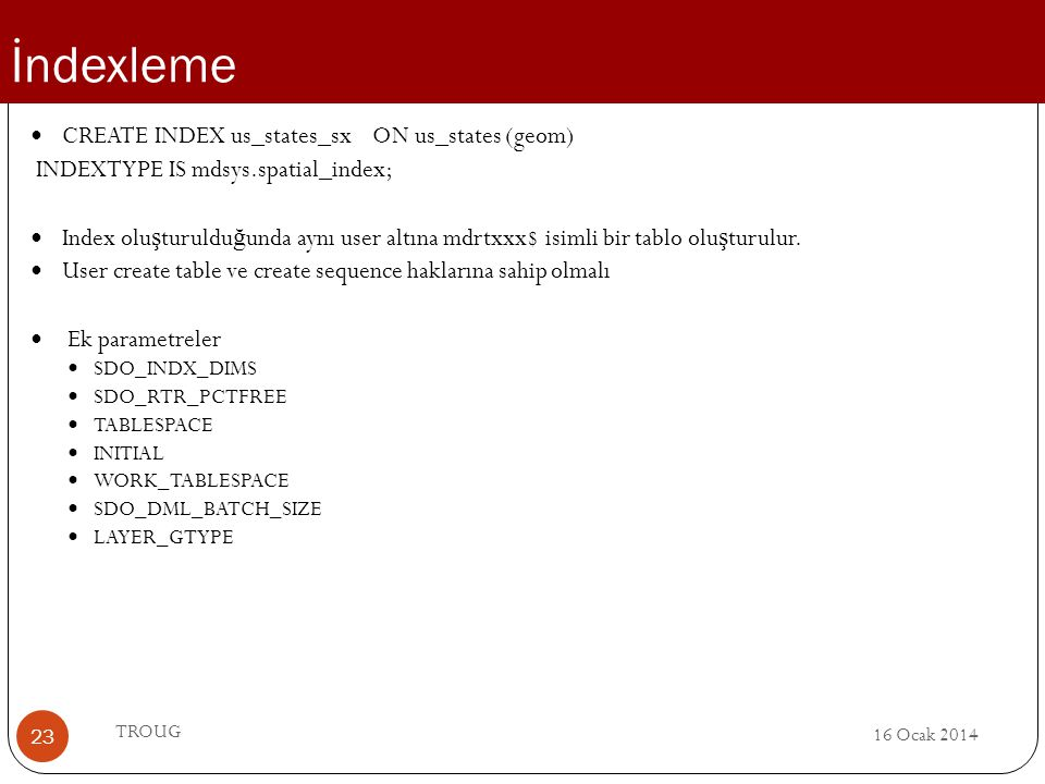 İndexleme CREATE INDEX us_states_sx ON us_states (geom)