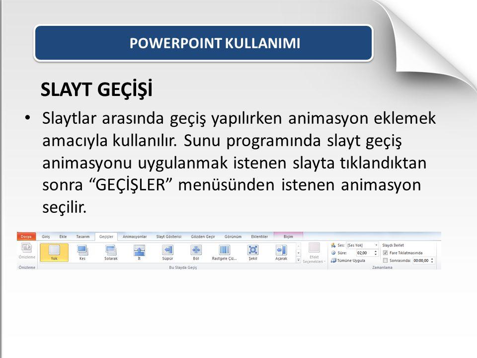 POWERPOINT KULLANIMI SLAYT GEÇİŞİ.