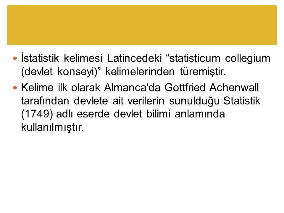 İstatistik kelimesi Latincedeki statisticum collegium (devlet konseyi) kelimelerinden türemiştir.