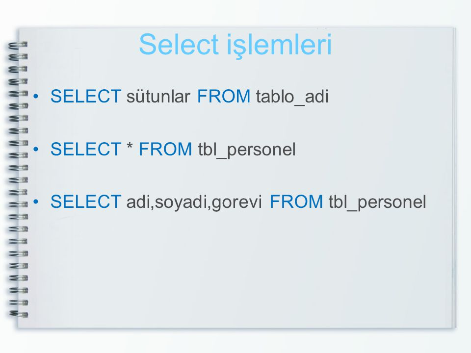 Select işlemleri SELECT sütunlar FROM tablo_adi
