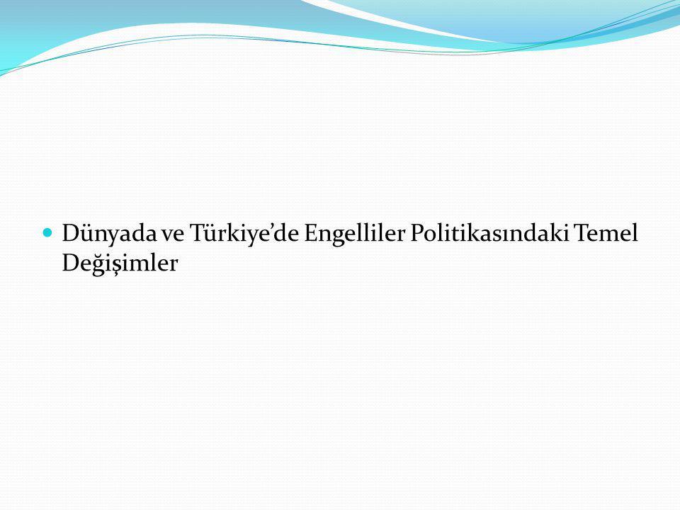 Dünyada ve Türkiye'de Engelliler Politikasındaki Temel Değişimler