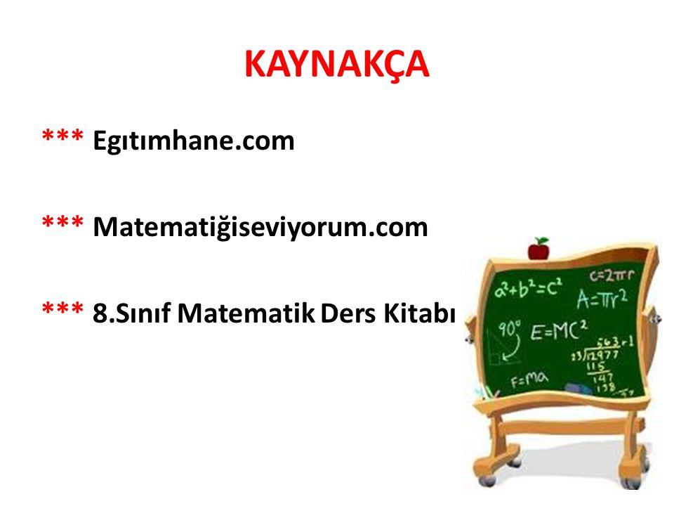 KAYNAKÇA *** Egıtımhane.com *** Matematiğiseviyorum.com *** 8.Sınıf Matematik Ders Kitabı