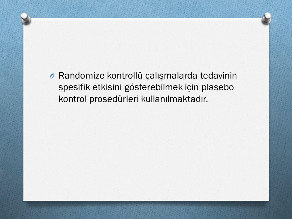 Randomize kontrollü çalışmalarda tedavinin spesifik etkisini gösterebilmek için plasebo kontrol prosedürleri kullanılmaktadır.