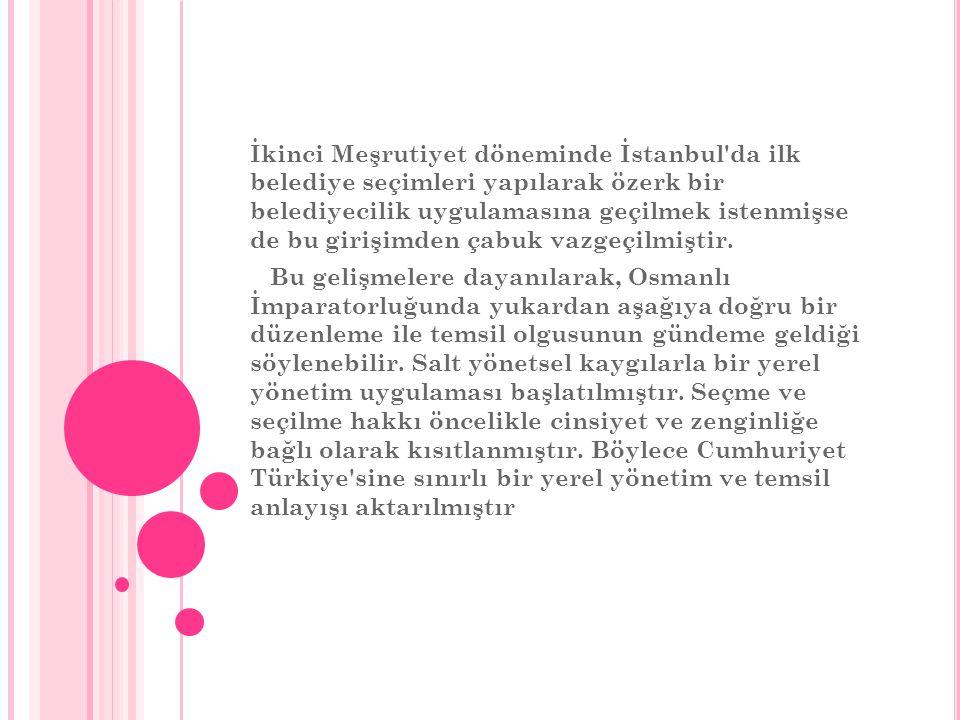 İkinci Meşrutiyet döneminde İstanbul da ilk belediye seçimleri yapılarak özerk bir belediyecilik uygulamasına geçilmek istenmişse de bu girişimden çabuk vazgeçilmiştir.