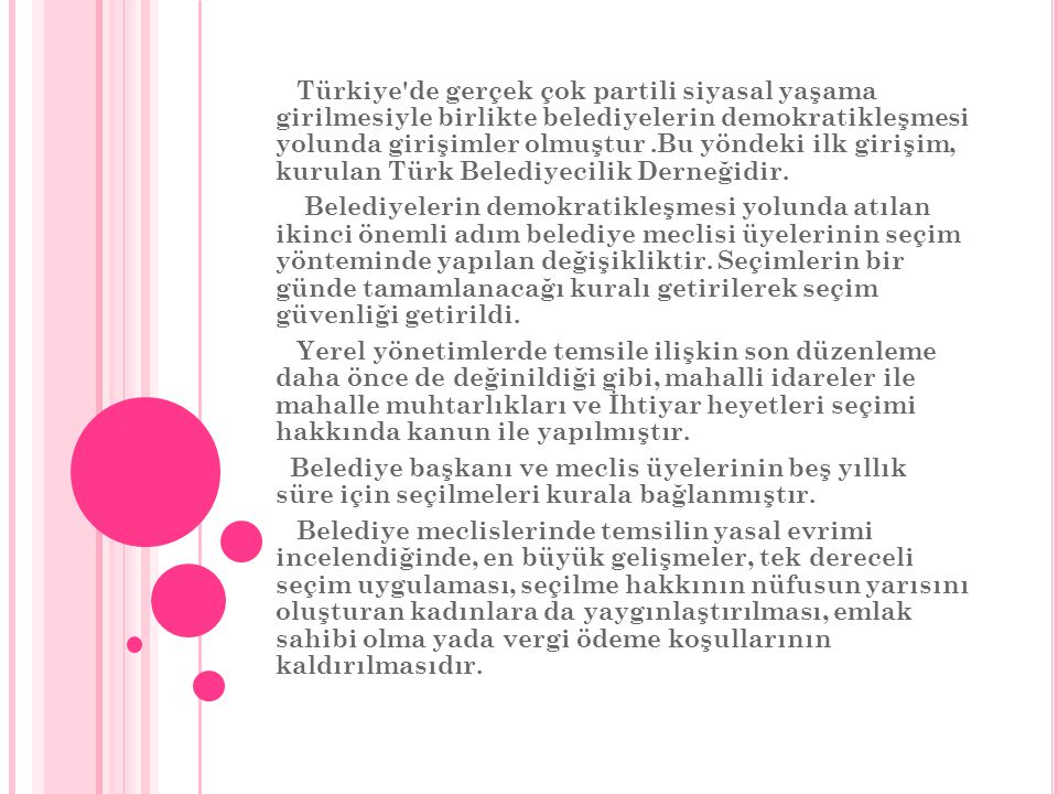 Türkiye de gerçek çok partili siyasal yaşama girilmesiyle birlikte belediyelerin demokratikleşmesi yolunda girişimler olmuştur .Bu yöndeki ilk girişim, kurulan Türk Belediyecilik Derneğidir.