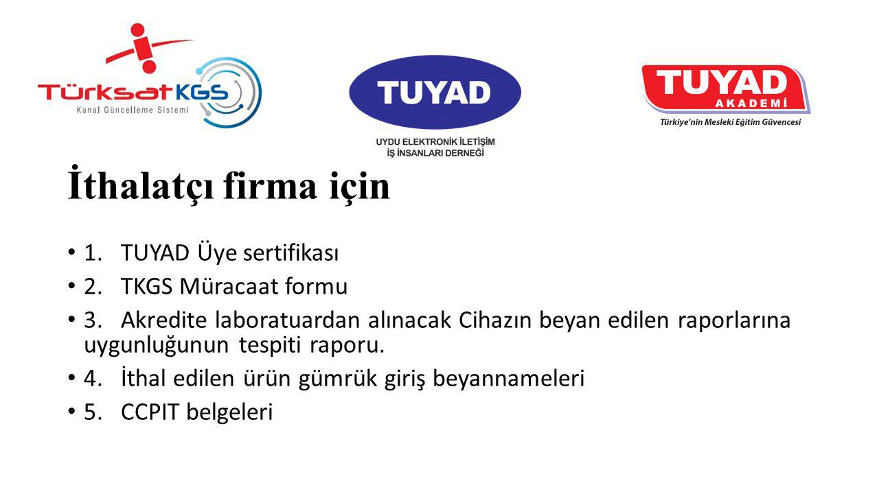 İthalatçı firma için 1. TUYAD Üye sertifikası 2. TKGS Müracaat formu