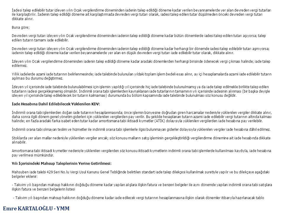 İadesi talep edilebilir tutar izleyen yılın Ocak vergilendirme döneminden iadenin talep edildiği döneme kadar verilen beyannamelerde yer alan devreden vergi tutarları ile karşılaştırılır. İadenin talep edildiği döneme ait karşılaştırmada devreden vergi tutarı olarak, iadesi talep edilen tutar düşülmeden önceki devreden vergi tutarı dikkate alınır.