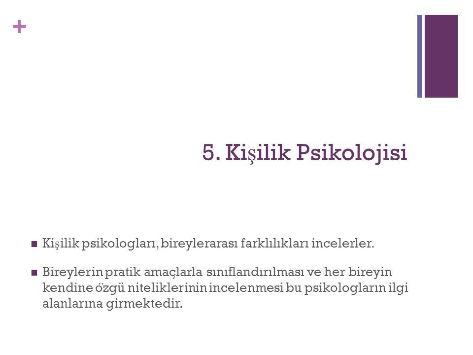 5. Kişilik Psikolojisi Kişilik psikologları, bireylerarası farklılıkları incelerler.