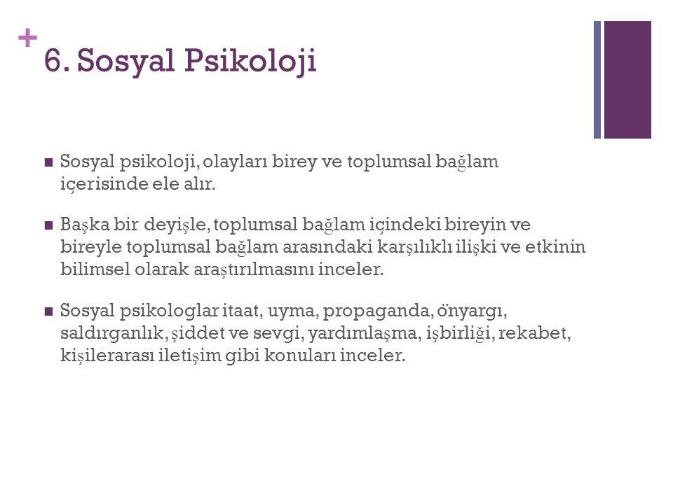6. Sosyal Psikoloji Sosyal psikoloji, olayları birey ve toplumsal bağlam içerisinde ele alır.