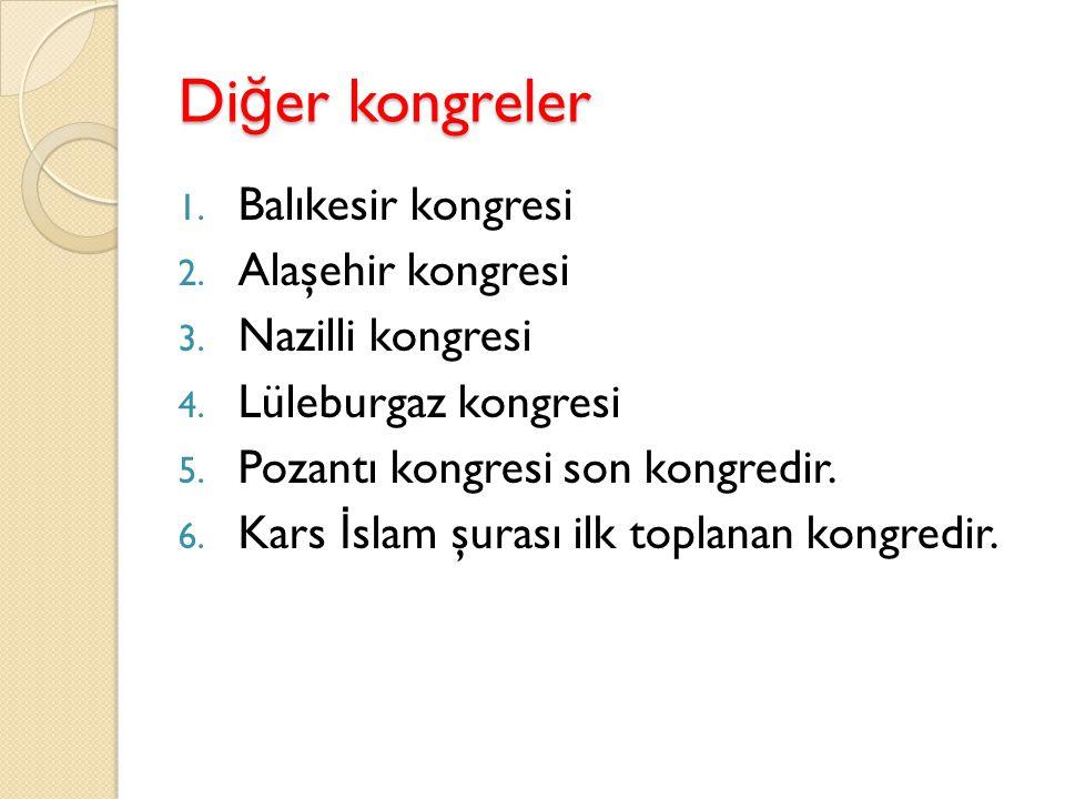 Diğer kongreler Balıkesir kongresi Alaşehir kongresi Nazilli kongresi