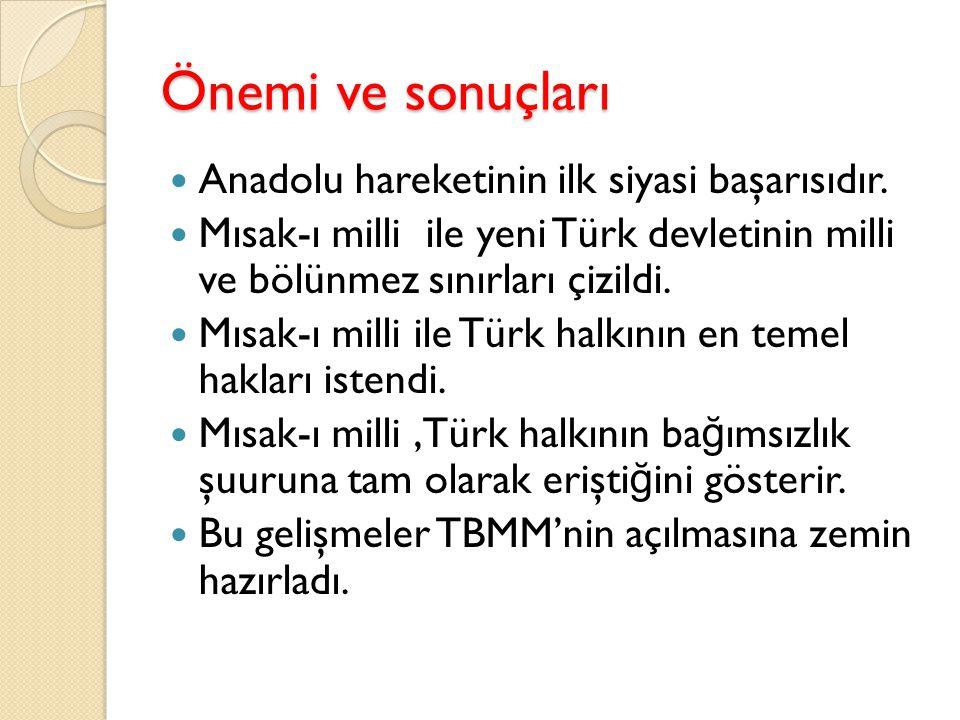 Önemi ve sonuçları Anadolu hareketinin ilk siyasi başarısıdır.