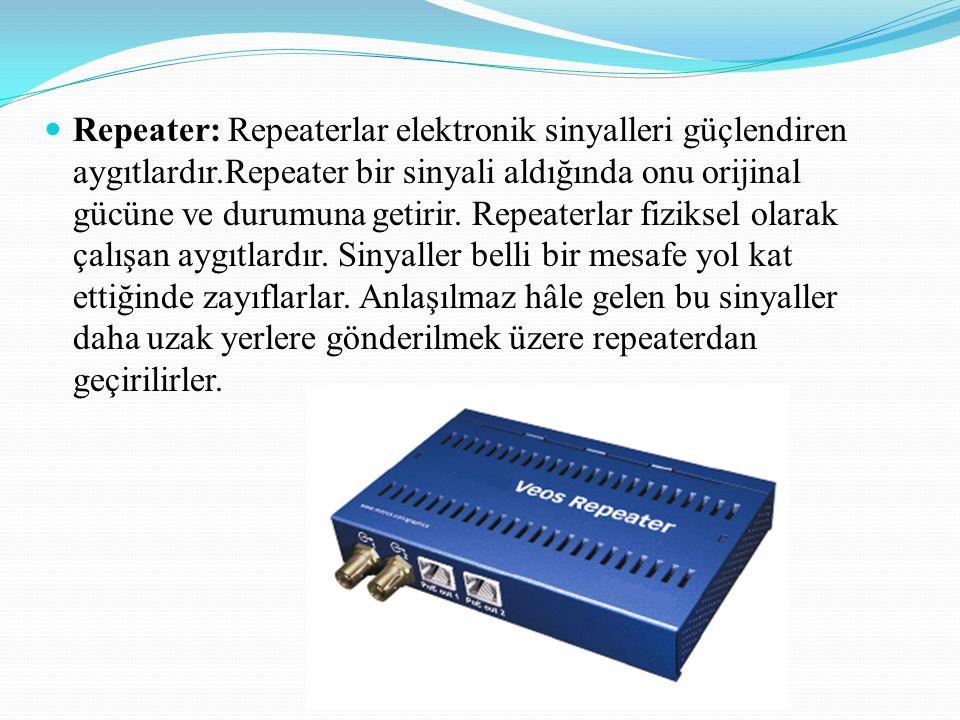 Repeater: Repeaterlar elektronik sinyalleri güçlendiren aygıtlardır