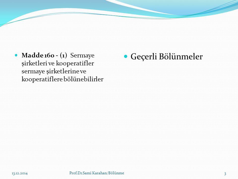 Madde 160 - (1) Sermaye şirketleri ve kooperatifler sermaye şirketlerine ve kooperatiflere bölünebilirler