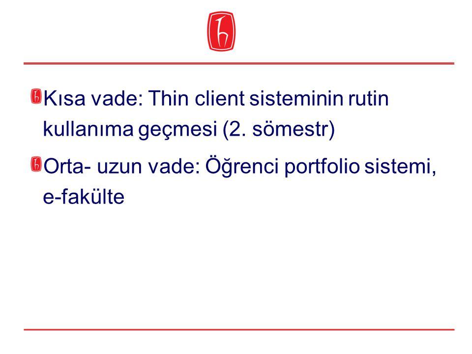Kısa vade: Thin client sisteminin rutin kullanıma geçmesi (2. sömestr)