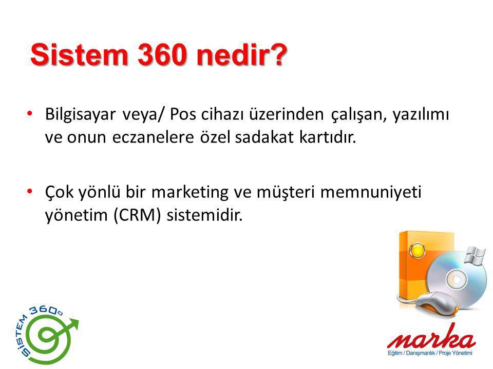 Sistem 360 nedir Bilgisayar veya/ Pos cihazı üzerinden çalışan, yazılımı ve onun eczanelere özel sadakat kartıdır.