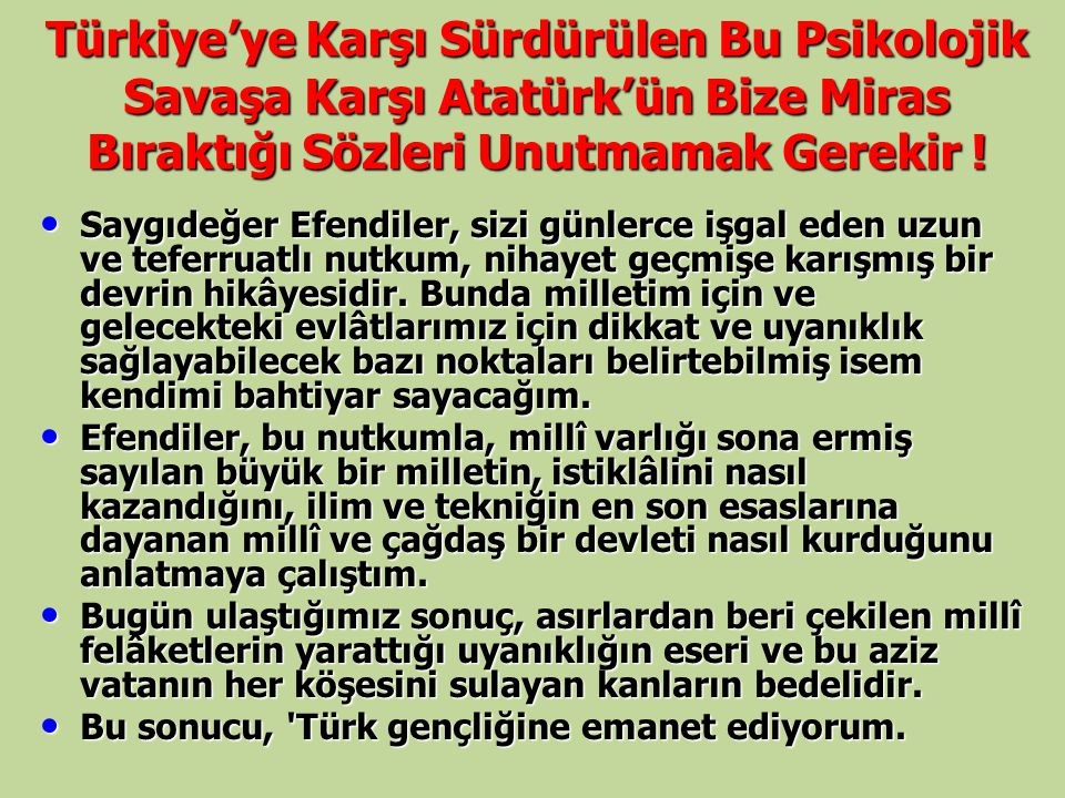 Türkiye'ye Karşı Sürdürülen Bu Psikolojik Savaşa Karşı Atatürk'ün Bize Miras Bıraktığı Sözleri Unutmamak Gerekir !