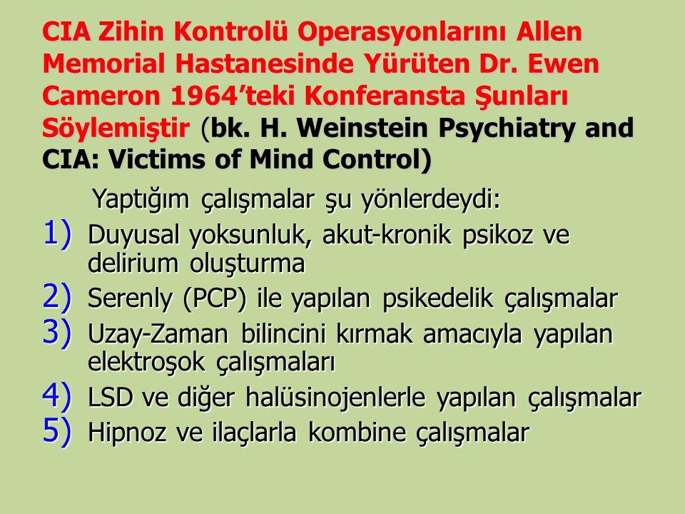 CIA Zihin Kontrolü Operasyonlarını Allen Memorial Hastanesinde Yürüten Dr. Ewen Cameron 1964'teki Konferansta Şunları Söylemiştir (bk. H. Weinstein Psychiatry and CIA: Victims of Mind Control)