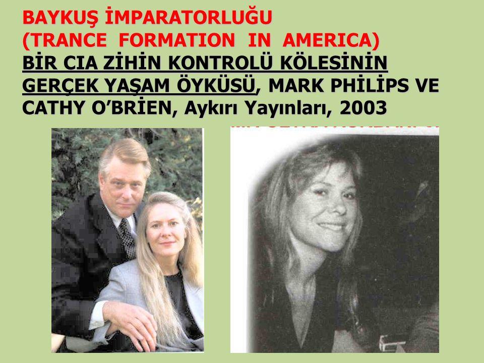BAYKUŞ İMPARATORLUĞU (TRANCE FORMATION IN AMERICA) BİR CIA ZİHİN KONTROLÜ KÖLESİNİN GERÇEK YAŞAM ÖYKÜSÜ, MARK PHİLİPS VE CATHY O'BRİEN, Aykırı Yayınları, 2003