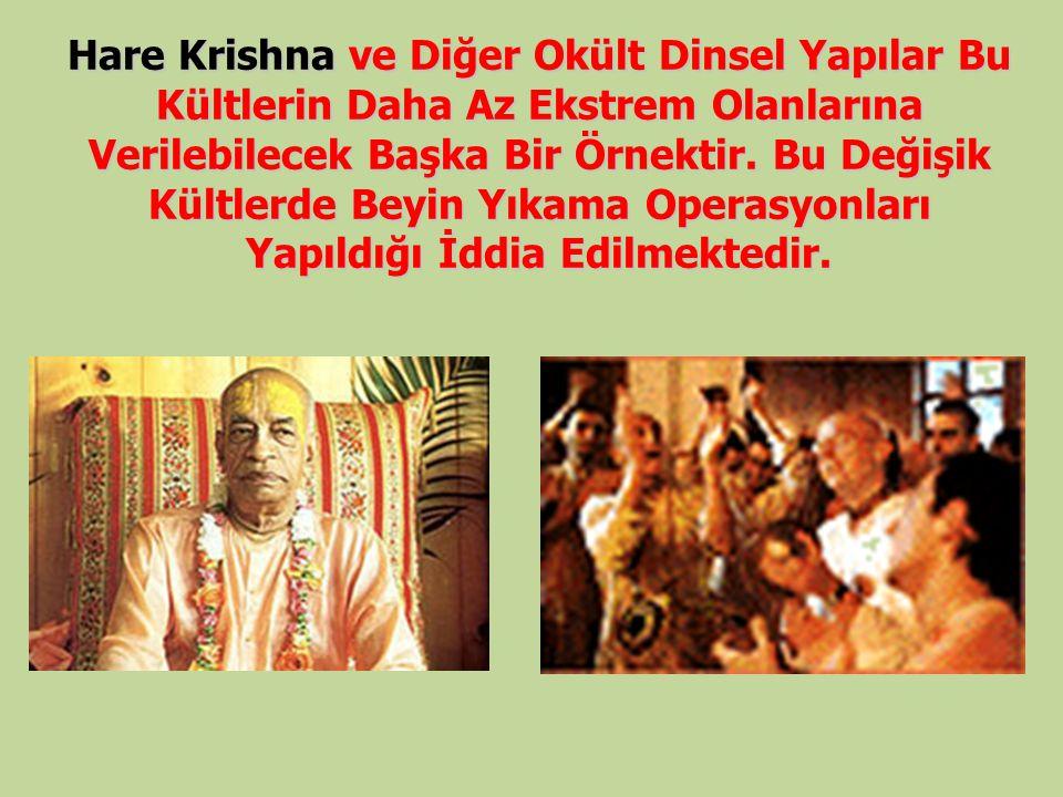 Hare Krishna ve Diğer Okült Dinsel Yapılar Bu Kültlerin Daha Az Ekstrem Olanlarına Verilebilecek Başka Bir Örnektir.