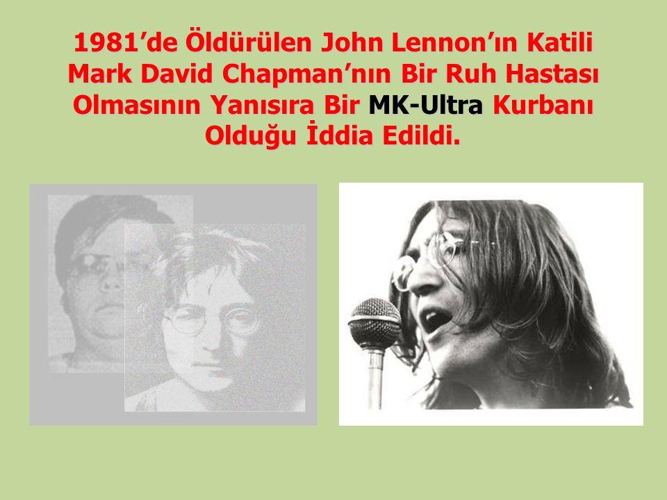 1981'de Öldürülen John Lennon'ın Katili Mark David Chapman'nın Bir Ruh Hastası Olmasının Yanısıra Bir MK-Ultra Kurbanı Olduğu İddia Edildi.