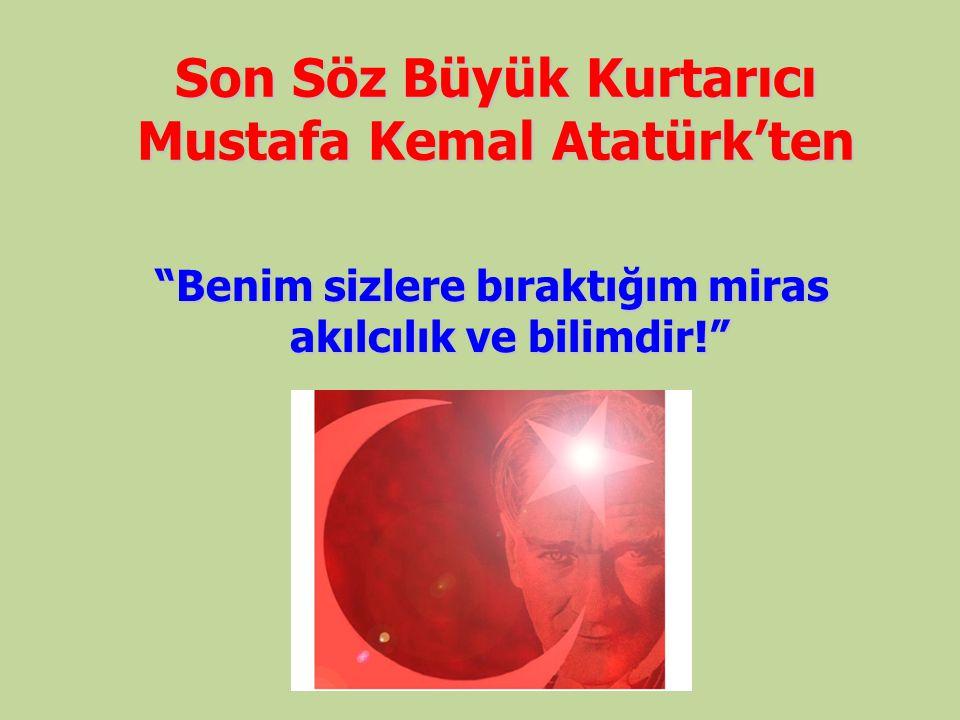 Son Söz Büyük Kurtarıcı Mustafa Kemal Atatürk'ten