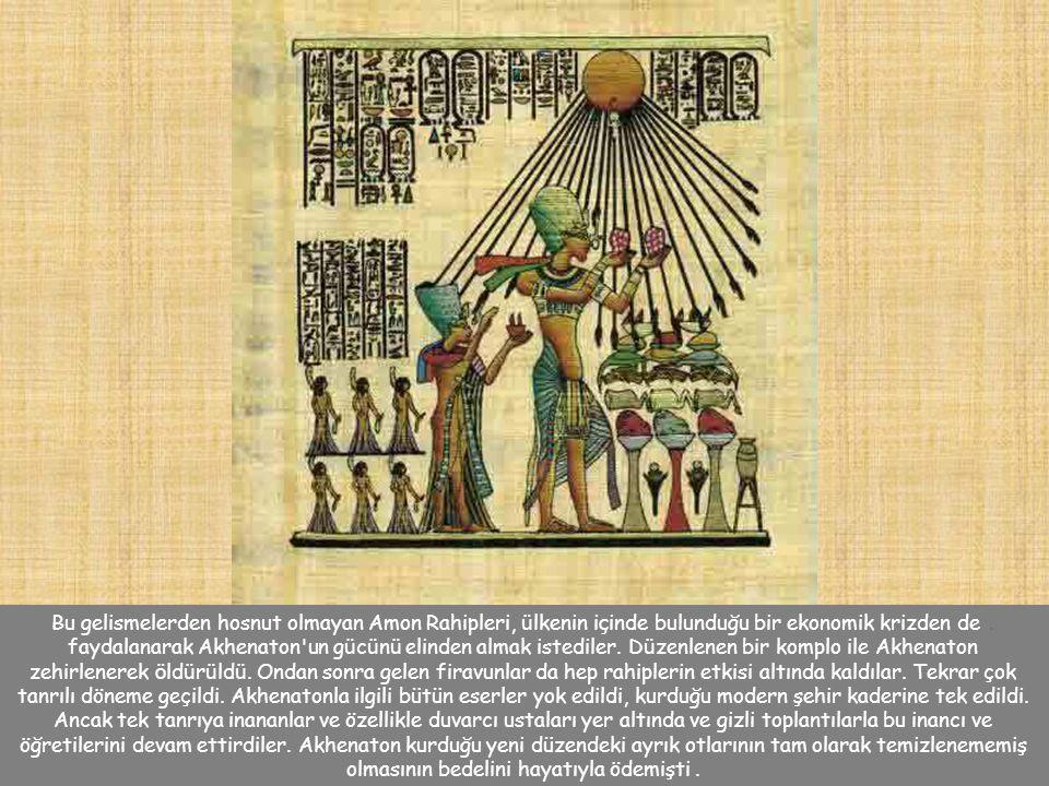 Bu gelismelerden hosnut olmayan Amon Rahipleri, ülkenin içinde bulunduğu bir ekonomik krizden de faydalanarak Akhenaton un gücünü elinden almak istediler.