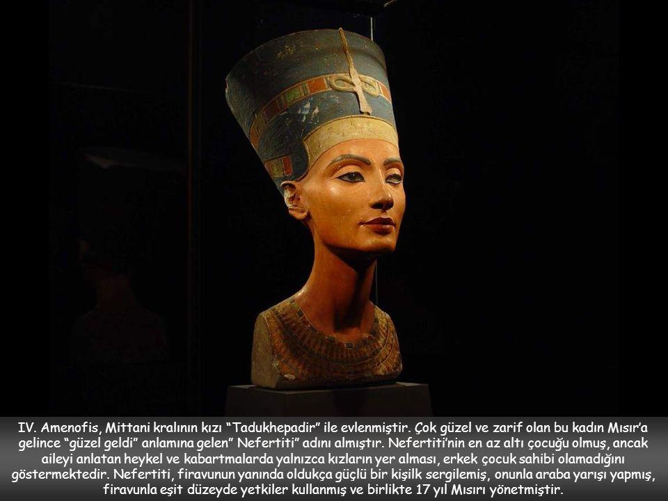 IV. Amenofis, Mittani kralının kızı Tadukhepadir ile evlenmiştir