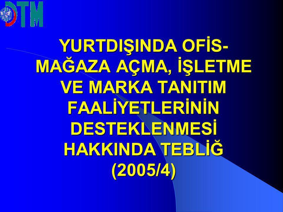 YURTDIŞINDA OFİS-MAĞAZA AÇMA, İŞLETME VE MARKA TANITIM FAALİYETLERİNİN DESTEKLENMESİ HAKKINDA TEBLİĞ (2005/4)
