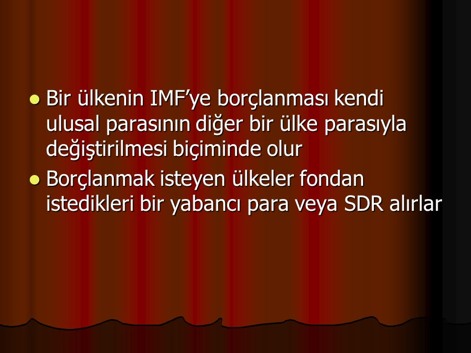 Bir ülkenin IMF'ye borçlanması kendi ulusal parasının diğer bir ülke parasıyla değiştirilmesi biçiminde olur