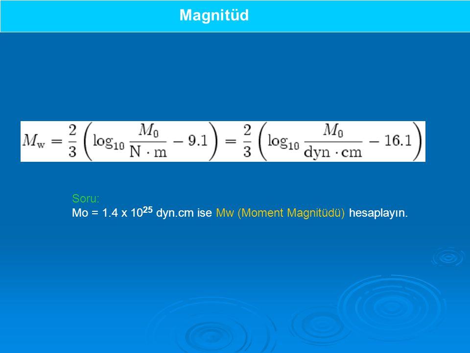 Magnitüd Soru: Mo = 1.4 x 1025 dyn.cm ise Mw (Moment Magnitüdü) hesaplayın.