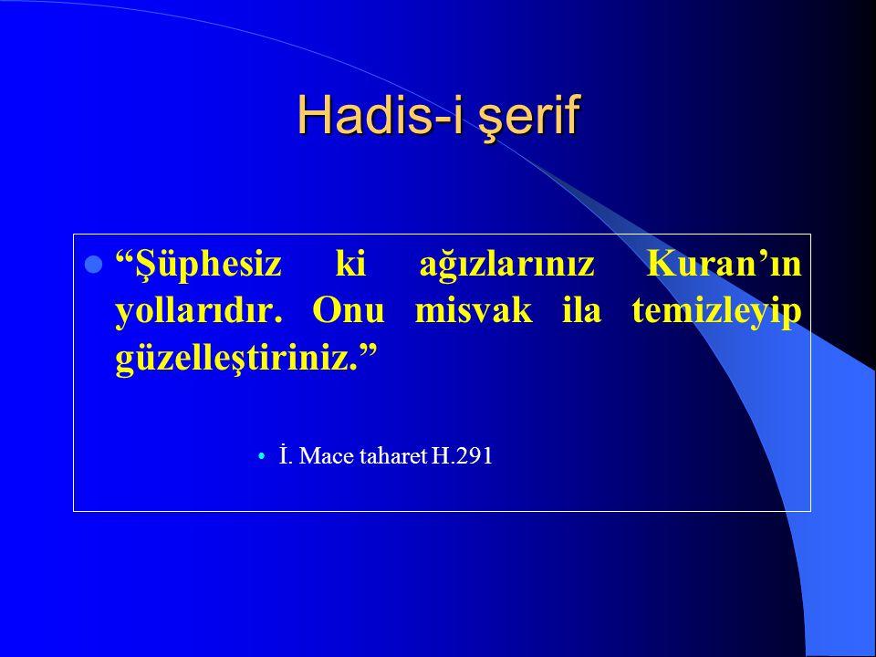 Hadis-i şerif Şüphesiz ki ağızlarınız Kuran'ın yollarıdır. Onu misvak ila temizleyip güzelleştiriniz.