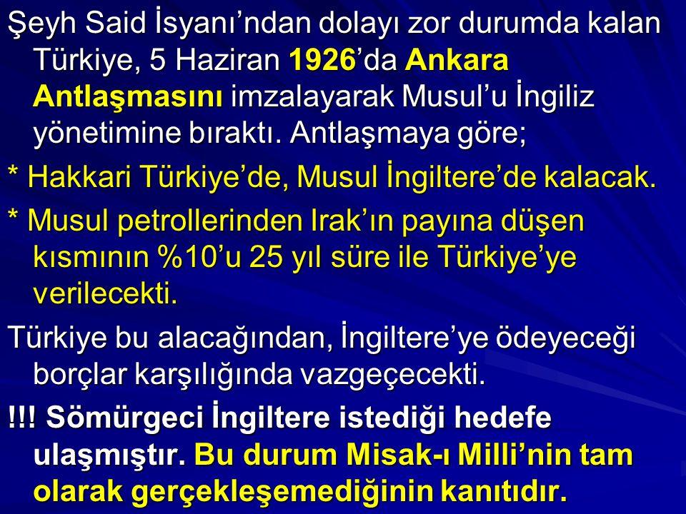 Şeyh Said İsyanı'ndan dolayı zor durumda kalan Türkiye, 5 Haziran 1926'da Ankara Antlaşmasını imzalayarak Musul'u İngiliz yönetimine bıraktı. Antlaşmaya göre;