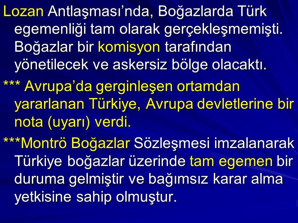 Lozan Antlaşması'nda, Boğazlarda Türk egemenliği tam olarak gerçekleşmemişti. Boğazlar bir komisyon tarafından yönetilecek ve askersiz bölge olacaktı.