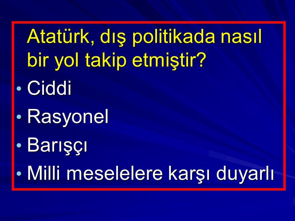 Atatürk, dış politikada nasıl bir yol takip etmiştir