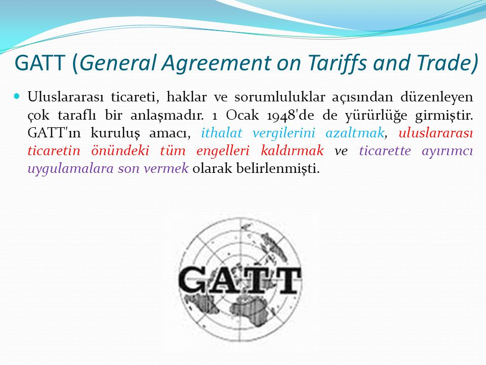 GATT (General Agreement on Tariffs and Trade)