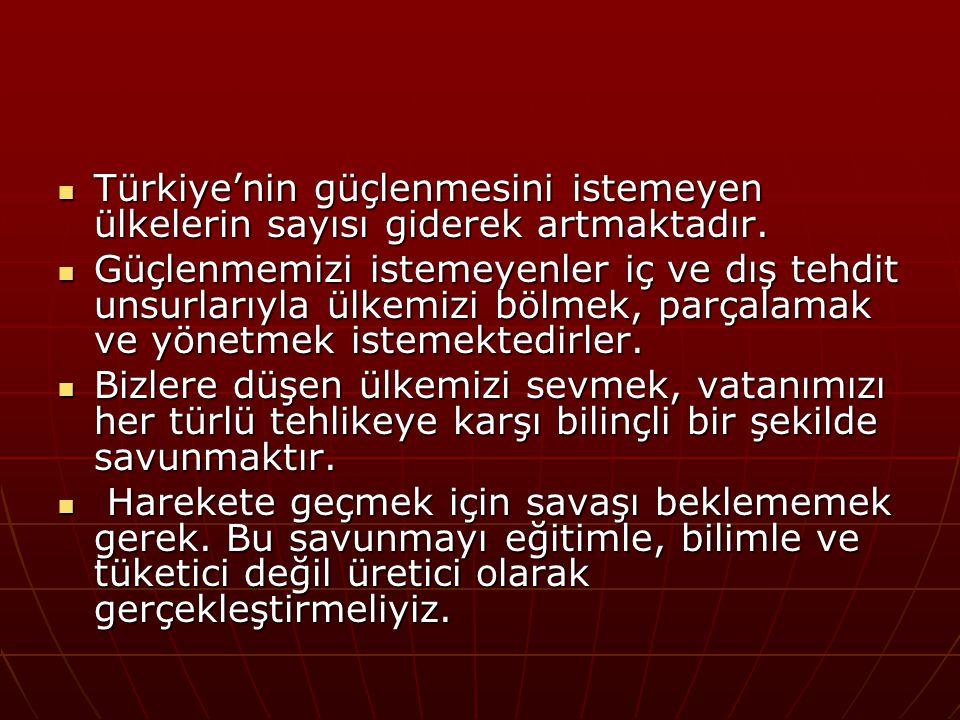 Türkiye'nin güçlenmesini istemeyen ülkelerin sayısı giderek artmaktadır.