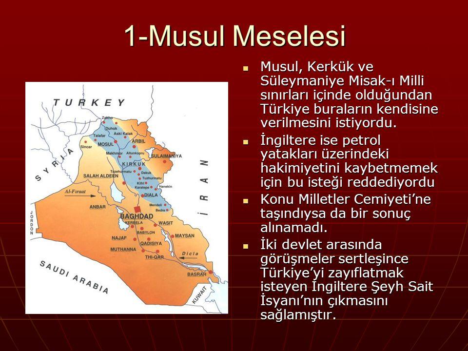 1-Musul Meselesi Musul, Kerkük ve Süleymaniye Misak-ı Milli sınırları içinde olduğundan Türkiye buraların kendisine verilmesini istiyordu.